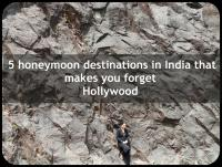 Blog:: TOP 5 HONEYMOON DESTINATIONS THAT MAKES YOU FORGET HOLLYWOOD