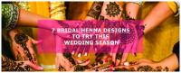 Blog:: 7 BRIDAL HENNA DESIGNS TO TRY THIS WEDDING SEASON